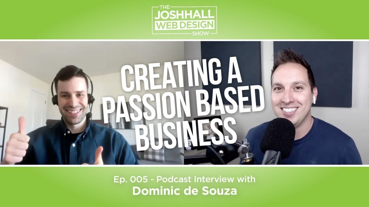 Creating a Passion Based Business with Dominic de Souza – on the Josh Hall Web Design Show